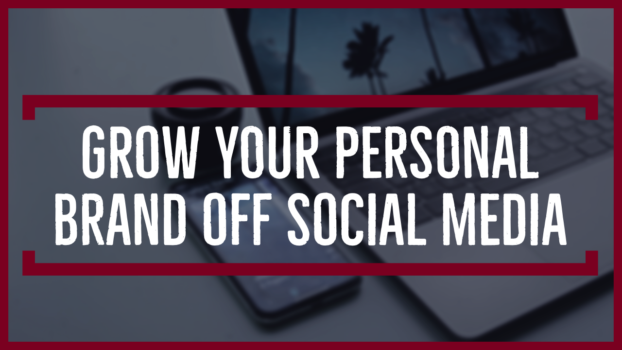 Grow Your Personal Brand: Be Bigger than Social Media