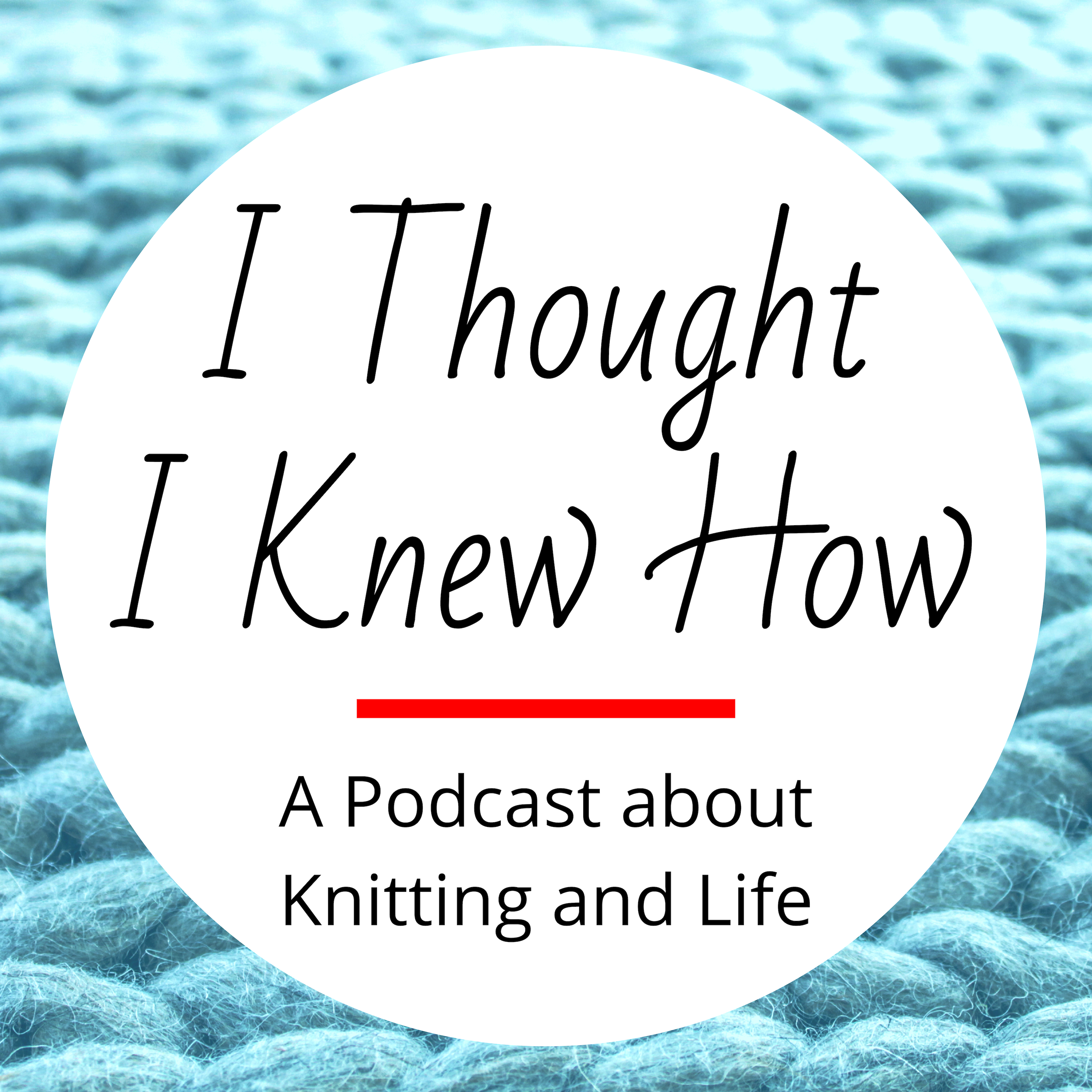 I Thought I Knew How: A Podcast about Knitting and Life show art