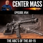 Artwork for Center Mass #54– The ABC's of the AR 15 – Understanding this growing market