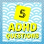 Artwork for S3 Ep20: 5 ADHD Questions