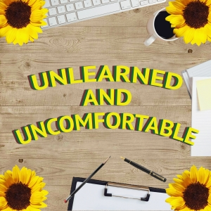 Unlearned and Uncomfortable
