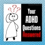 Artwork for Your ADHD Questions Answered