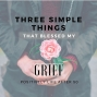 Artwork for Three Simple Things That Blessed My Grief