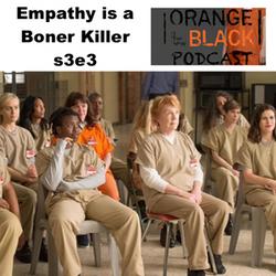 s3e3 Empathy is a Boner Killer - Orange is the New Black Podcast