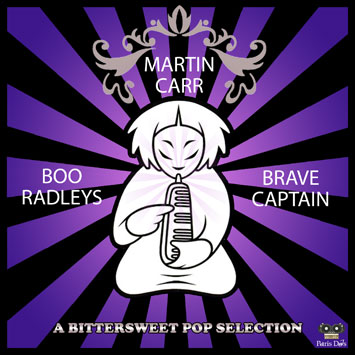 The Boo Radleys, Brave Captain, Martin Carr - A Bittersweet Pop Selection