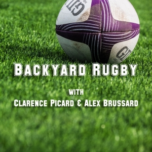Backyard Rugby with Clarence Picard & Alex Brussard