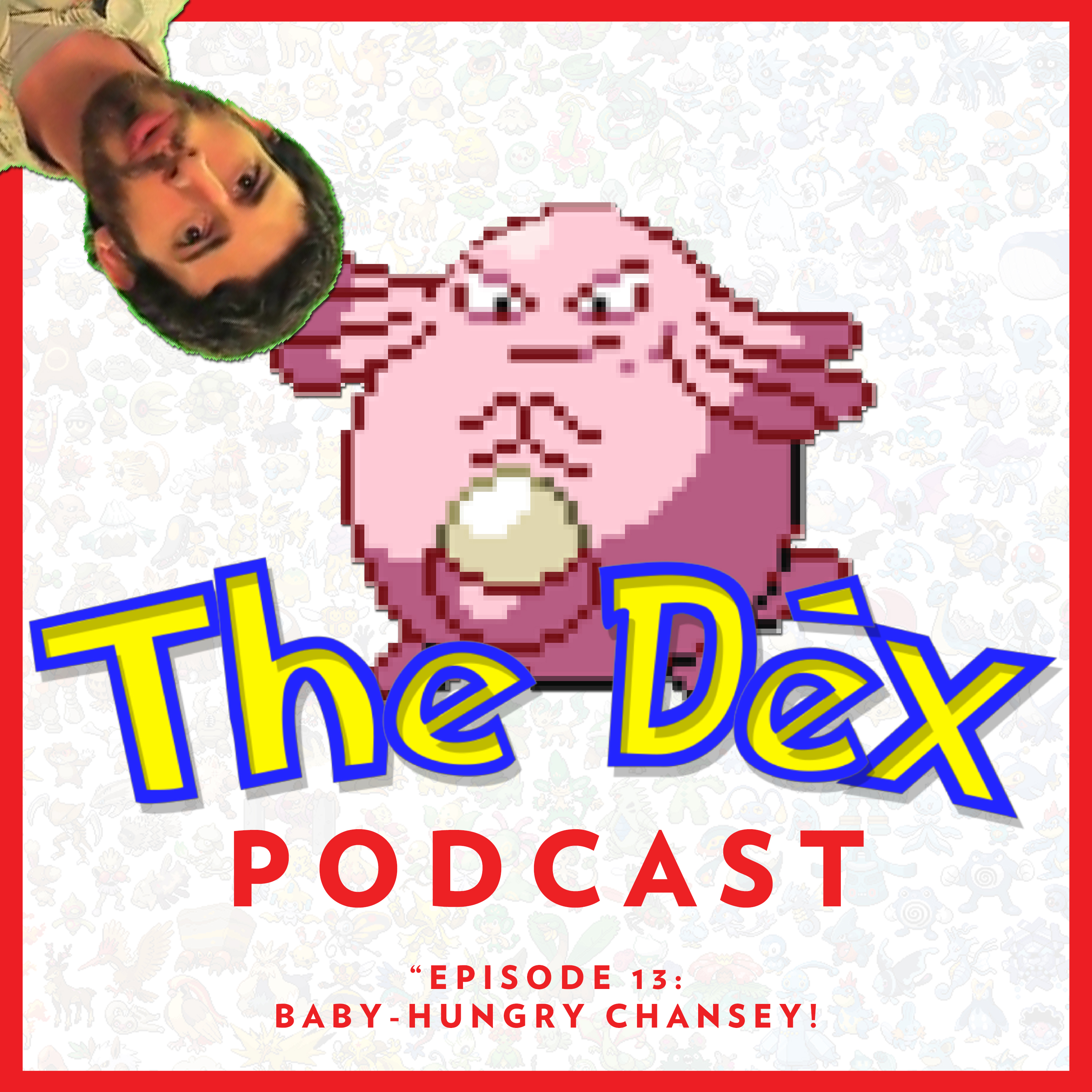 The Dex! Podcast #13: Baby-Hungry Chansey!