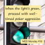 Artwork for When the light's green, proceed with well-timed poker aggression | MED Monday #30