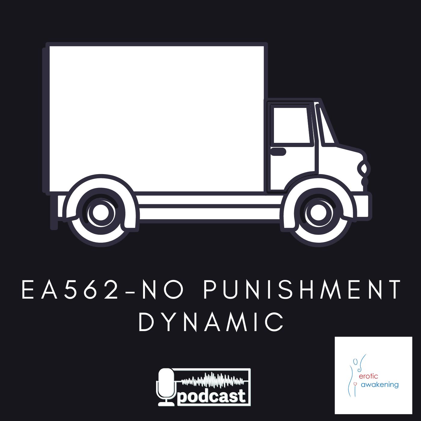 Erotic Awakening Podcast - EA562 - No Punishment Dynamic
