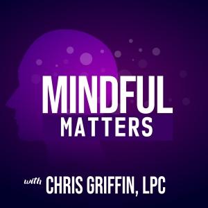 Mindful Matters w Chris Griffin, LPC & Burke Lewis