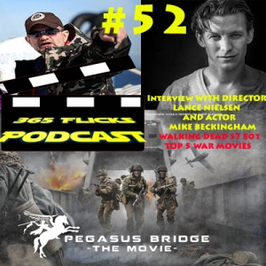 #52 We Talk Pegasus Bridge W/ Director Lance Neilsen and Actor Mike Beckingham. WD S7 Premiere .Top5 War Movies