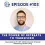 Artwork for 103 – The Power of Retreats to Transform