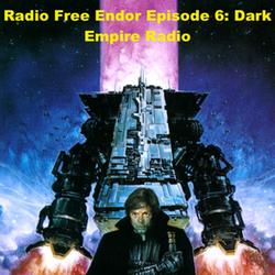 Episode 6 Radio Free Endor: Dark Empire Radio