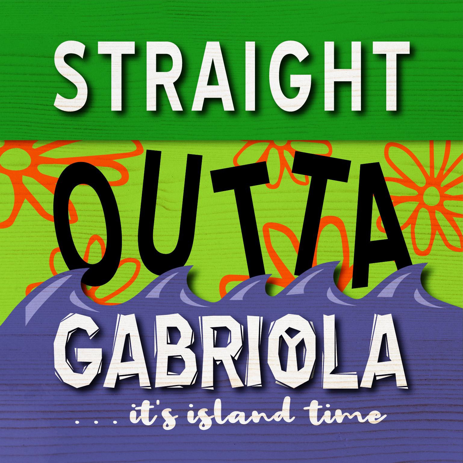 Straight Outta Gabriola . . .