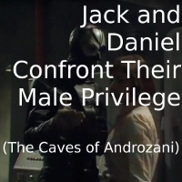 Jack and Daniel Confront Their Male Privilege (The Caves of Androzani)