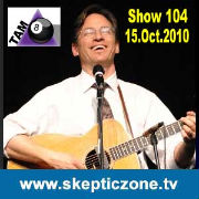 The Skeptic Zone #104 - 15.Oct.2010
