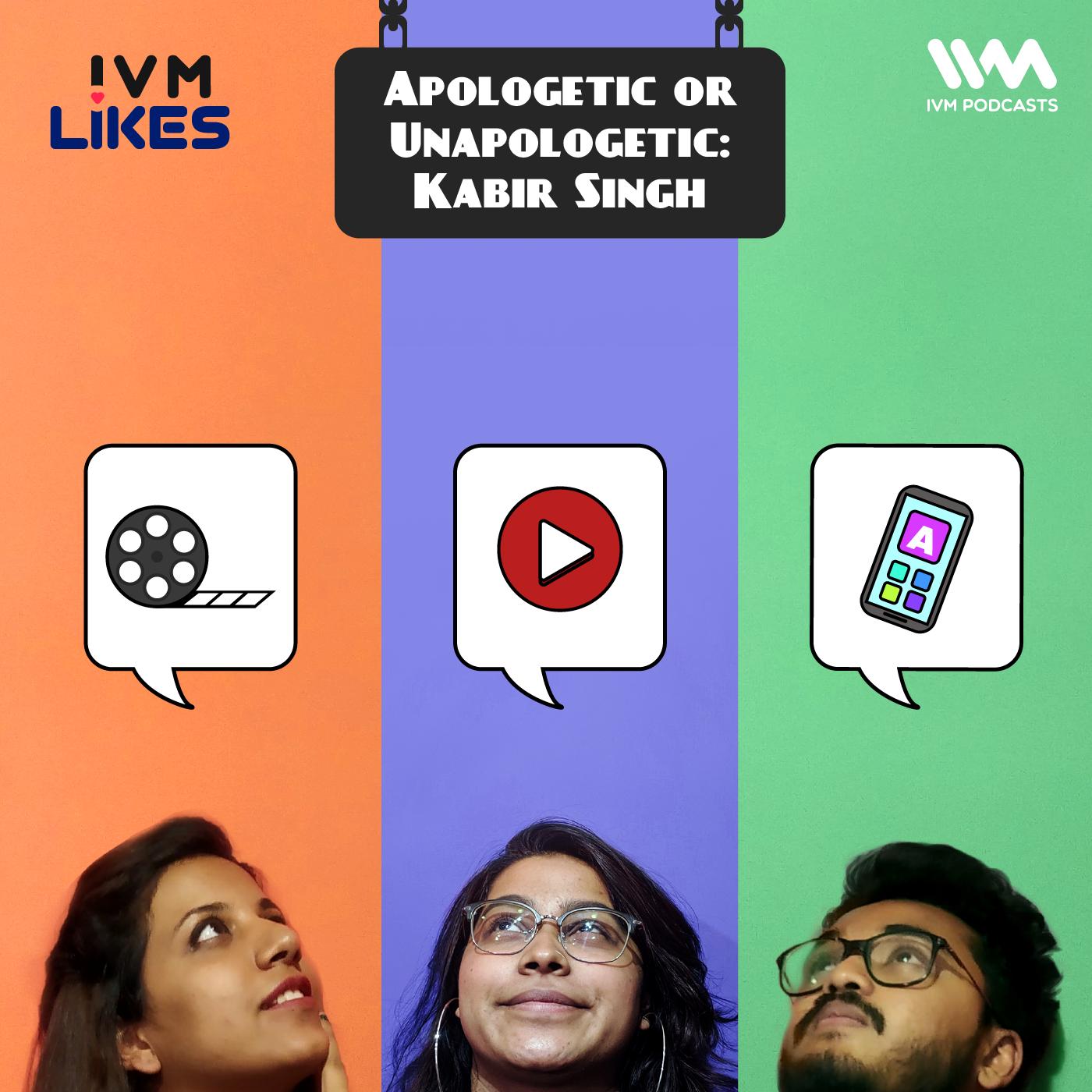 Ep. 127: Apologetic or Unapologetic: Kabir Singh