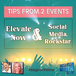 62 – Tips from 2 Events – Elevate Now and Social Media Rockstar