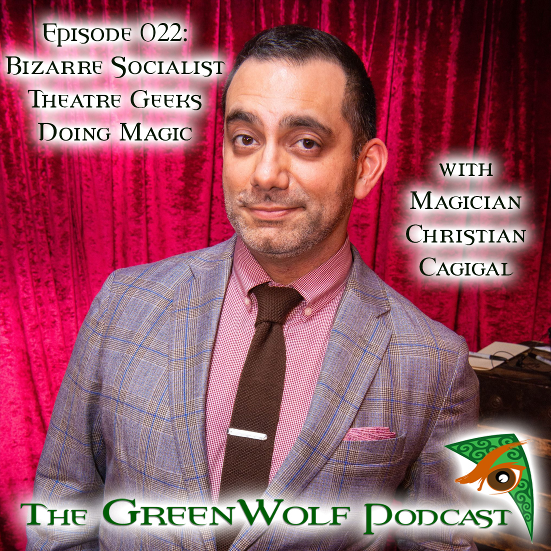 The GreenWolf Podcast - Ep 022- Bizarre Socialist Theatre Geeks Do Magic with Magician Christian Cagigal
