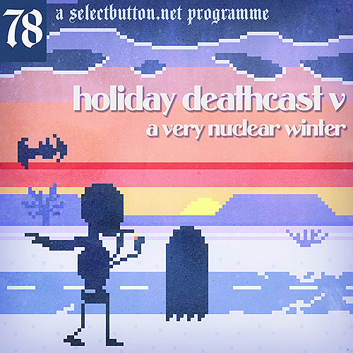 Episode #78: Holiday Deathcast V: A Very Nuclear Winter