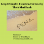 Artwork for 176: Keep It Simple:  4 Mantras For Love by Thich Nhat Hanh