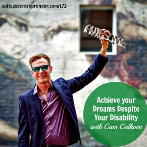 [172] Achieve your Dreams Despite Your Disability with Cam Calkoen