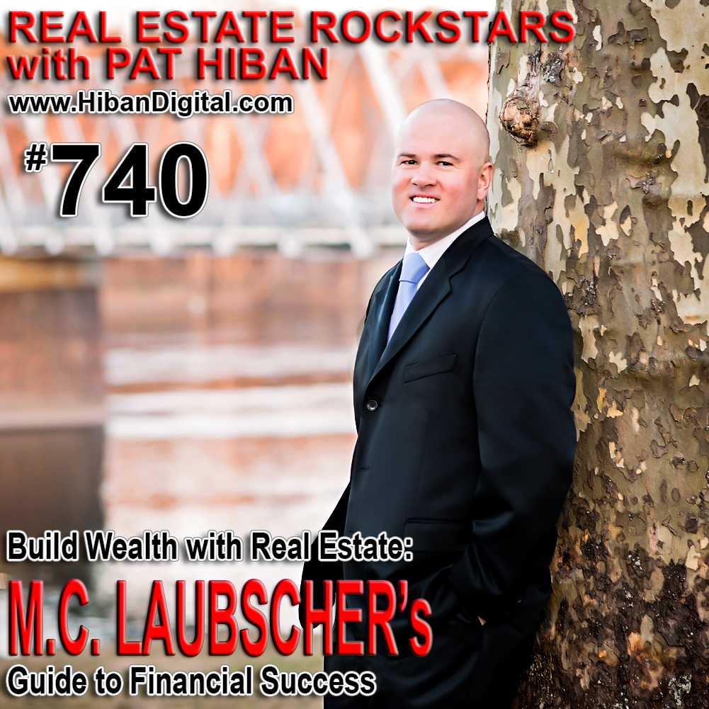 740: Build Wealth with Real Estate: M.C. Laubscher's Guide to Financial Success