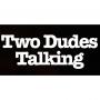 Artwork for Two Dudes Talking - Episode 14