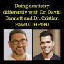 Artwork for Doing dentistry differently with Dr. David Bennett and Dr. Cristian Pavel (DHP194)