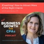 Artwork for 089 [Coaching] How to Attract More of the Right Clients, with Annette Bevers, CPA