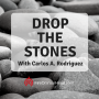 Artwork for Drop the Stones - with Carlos A. Rodriguez