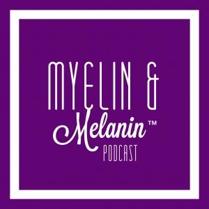Myelin & Melanin™ Podcast