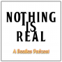 Artwork for Nothing Is Real - Episode 9 - I Want To Hold Your Hand