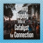 Artwork for Turning Tragedy Into a Catalyst for Connection
