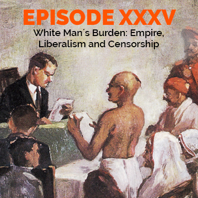 Episode 35 - White Man´s Burden: Empire, Liberalism and Censorship