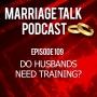Artwork for Do Husbands Need Training? - Ep 109