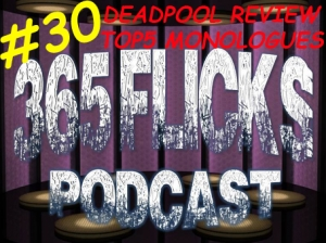 365Flicks #30 You Caught Us Monologuing. Deadpool Review, News Round, Top5 Monologues