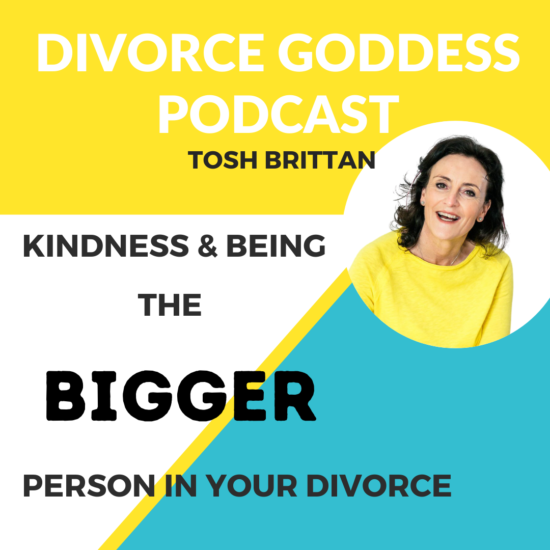 Divorce Goddess Podcast - Kindness and Being the Bigger Person in Your Divorce