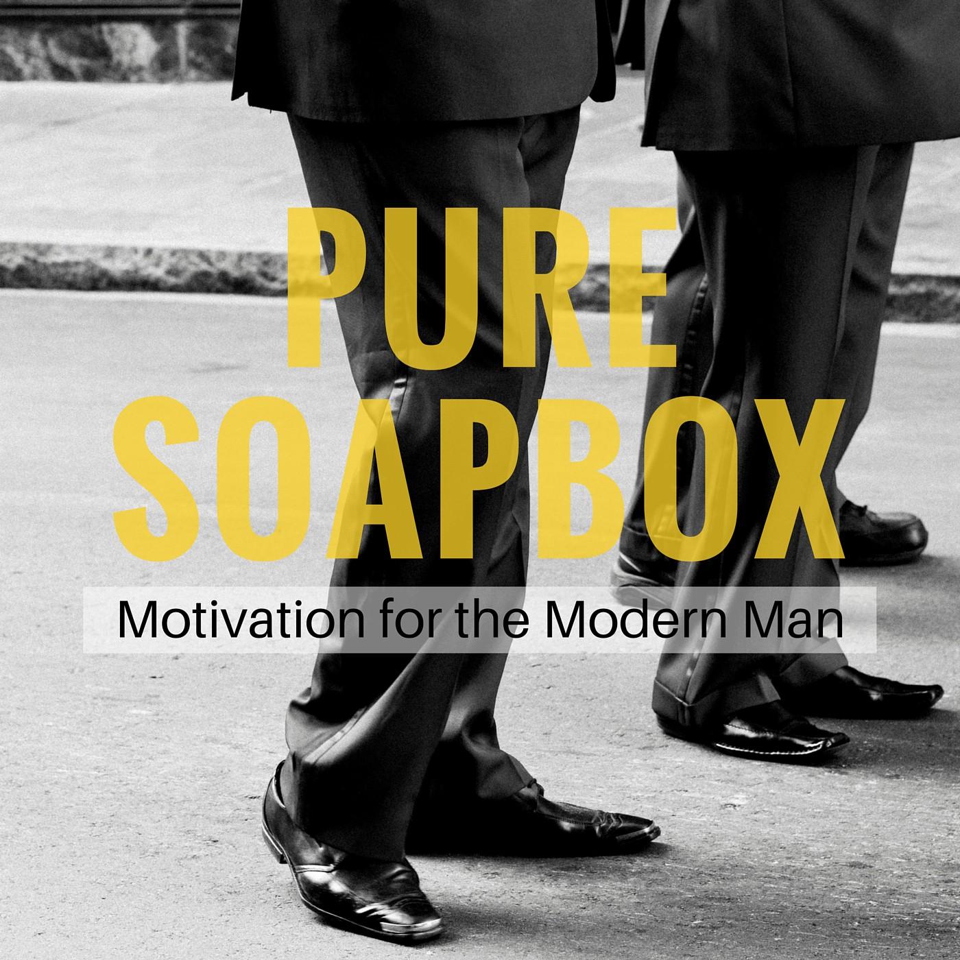 PURE SOAPBOX: Motivation for the Modern Man show art