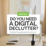 Artwork for Do You Need A Digital Declutter?