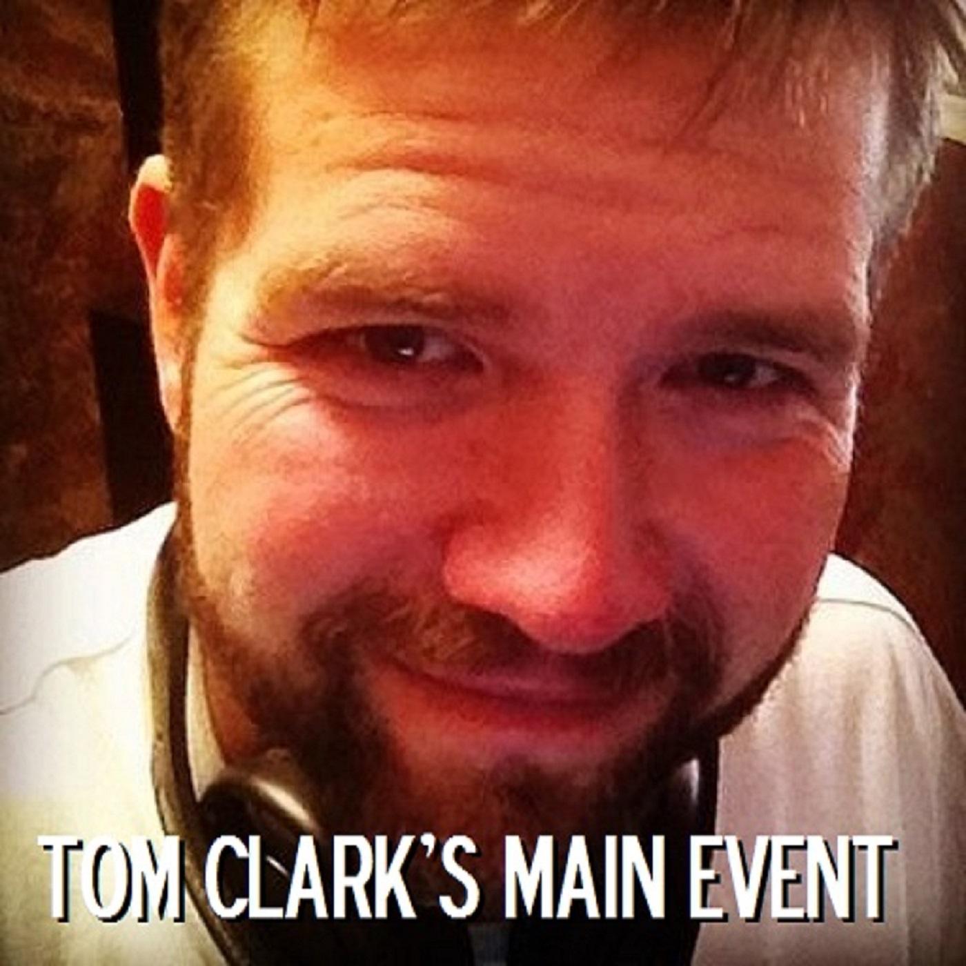 Tom Clark's Main Event
