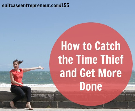 [155] How to Catch the Time Thief and Get More Done