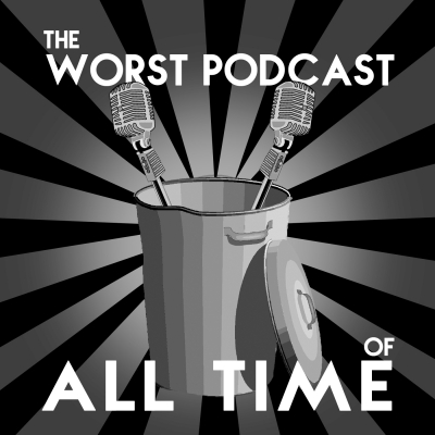 The Worst Podcast of All Time show image