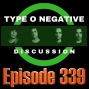Artwork for Type O Negative Discussion - Ep339