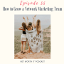 Artwork for Episode 55:  How To Grow a Network Marketing Team with Allison Matthies