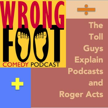 EP071--Toll Guys Explain Podcasts & Roger Acts