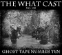 Artwork for The What Cast #138 - Ghost Tape Number Ten
