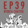 Artwork for 39: #TOB16 Chatter