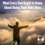 Artwork for What Every Dad Ought to Know About Being Their Kids Hero (E011)