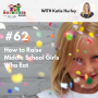 Artwork for TNC 062: How to Raise Middle School Girls Who Eat with Katie Hurley